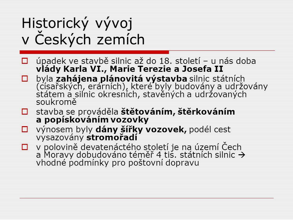 Historický vývoj v Českých zemích  úpadek ve stavbě silnic až do 18. století – u nás doba vlády Karla VI., Marie Terezie a Josefa II  byla zahájena