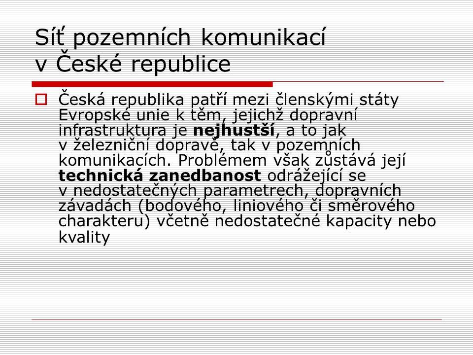 Síť pozemních komunikací v České republice  Česká republika patří mezi členskými státy Evropské unie k těm, jejichž dopravní infrastruktura je nejhus