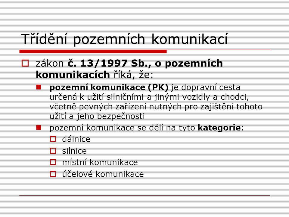 Třídění pozemních komunikací  zákon č. 13/1997 Sb., o pozemních komunikacích říká, že: pozemní komunikace (PK) je dopravní cesta určená k užití silni