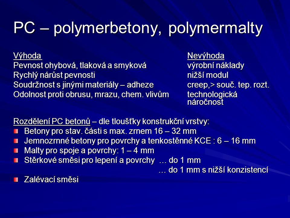 PC – polymerbetony, polymermalty VýhodaNevýhoda Pevnost ohybová, tlaková a smykovávýrobní náklady Rychlý nárůst pevnostinižší modul Soudržnost s jiným