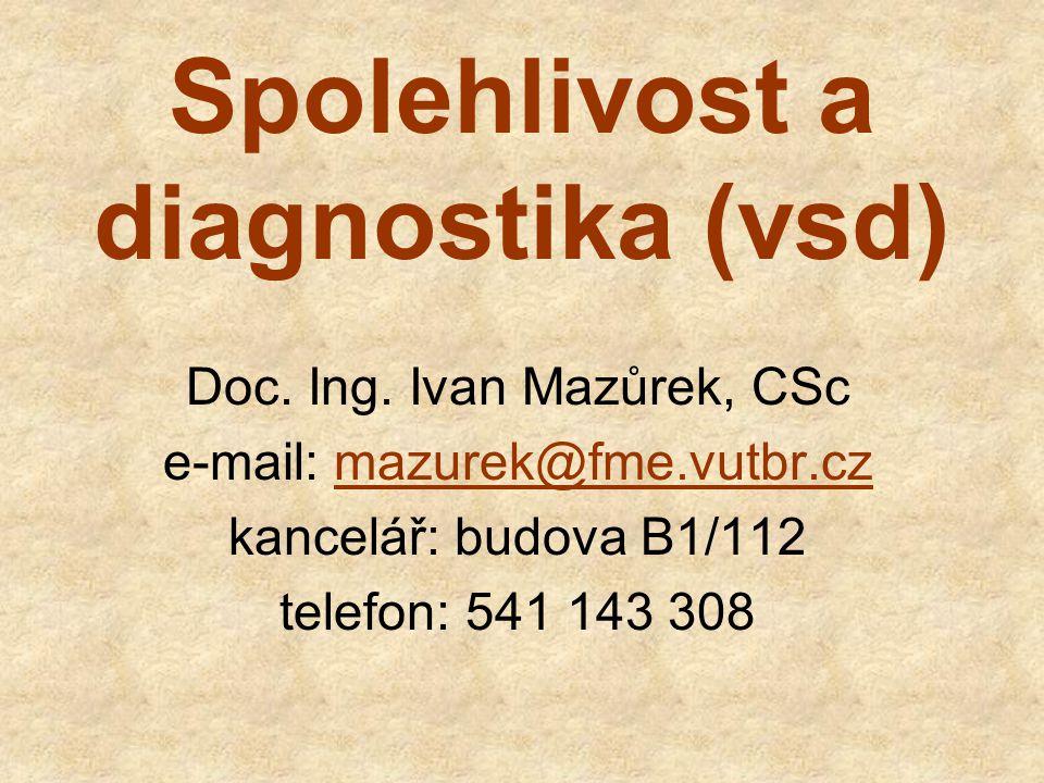 Doc. Ing. Ivan Mazůrek, CSc e-mail: mazurek@fme.vutbr.cz kancelář: budova B1/112 telefon: 541 143 308 Spolehlivost a diagnostika (vsd)