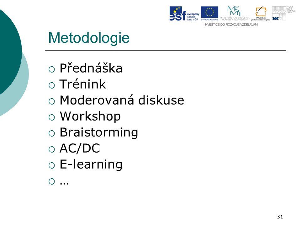31 Metodologie  Přednáška  Trénink  Moderovaná diskuse  Workshop  Braistorming  AC/DC  E-learning  …