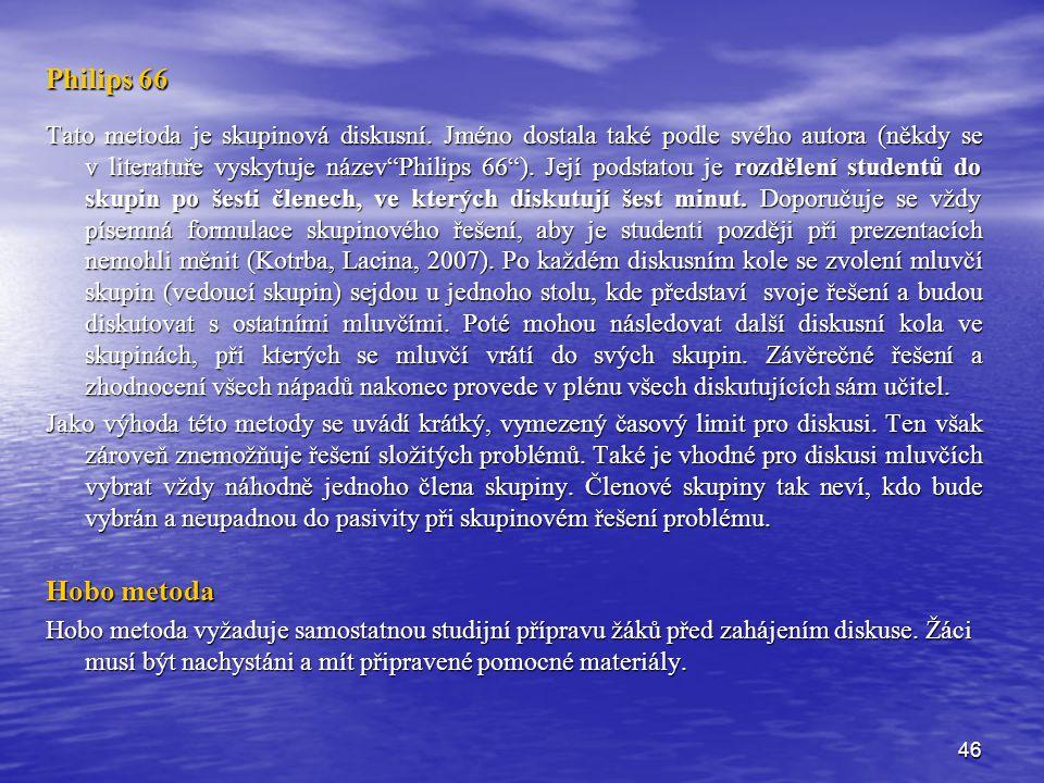 46 Philips 66 Tato metoda je skupinová diskusní.