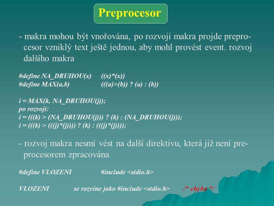 - makra mohou být vnořována, po rozvoji makra projde prepro- cesor vzniklý text ještě jednou, aby mohl provést event.