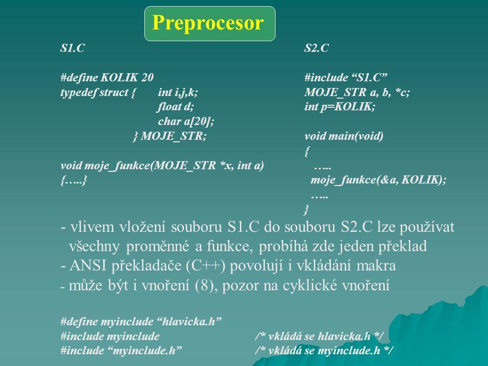 S1.CS2.C #define KOLIK 20#include S1.C typedef struct {int i,j,k;MOJE_STR a, b, *c; float d;int p=KOLIK; char a[20]; } MOJE_STR;void main(void) { void moje_funkce(MOJE_STR *x, int a) …..