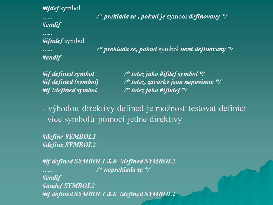 #ifdef symbol …../* preklada se, pokud je symbol definovany */ #endif …..