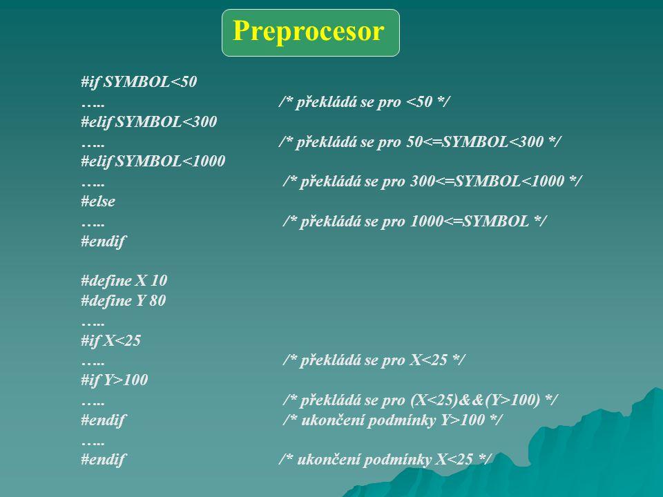 #if SYMBOL<50 …../* překládá se pro <50 */ #elif SYMBOL<300 …../* překládá se pro 50<=SYMBOL<300 */ #elif SYMBOL<1000 …..