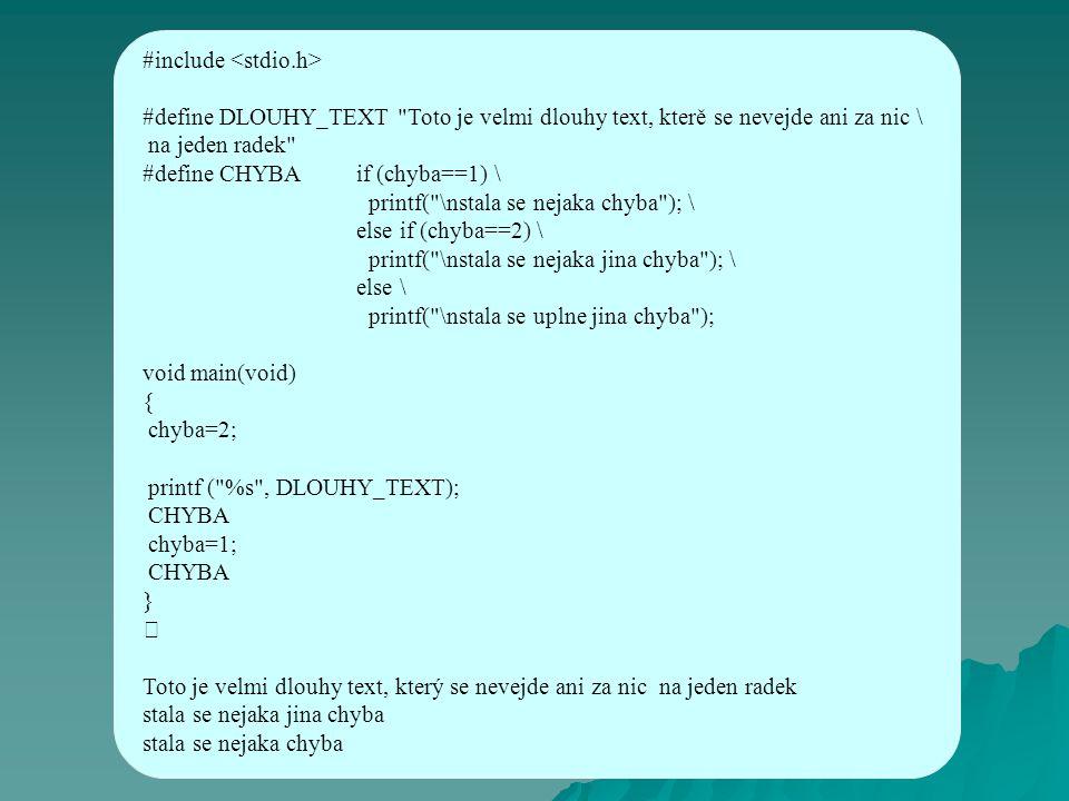 Preprocesor - volání makra je formálně shodné s voláním funkce (mnoho knihovních funkcí jsou ve skutečnosti makra), počet formálních a skutečných parametrů musí souhlasit - zdánlivě nadbytečné množství závorek zamezí chybám při rozvoji maker v případě použití složených výrazů nebo v souvislosti s prioritou operátorů #define MAX(a,b) (((a) > (b)) .