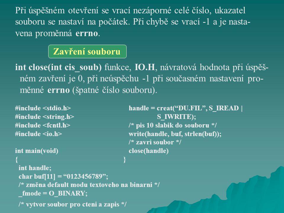 int write(int cis_soub, void *blk, int poc_slabik); int read(int cis_soub, void *blk, unsigned poc_slabik); Vyrovnávací paměť, na kterou ukazuje blk je zapsána funkcí write() do souboru se symbolickým číslem cis_soub.