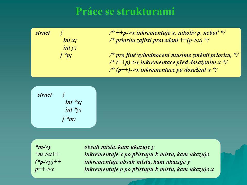 *m->y obsah místa, kam ukazuje y *m->x++ inkrementuje x po přístupu k místu, kam ukazuje (*p->y)++ inkrementuje obsah místa, kam ukazuje y p++->xinkre