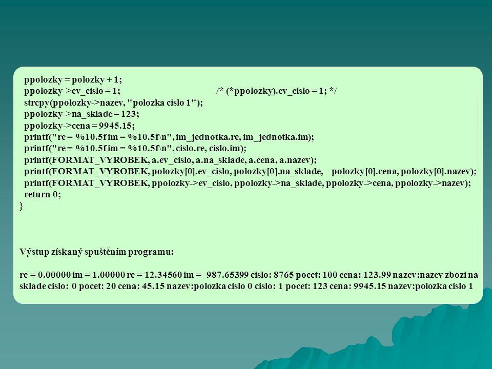 ppolozky = polozky + 1; ppolozky->ev_cislo = 1; /* (*ppolozky).ev_cislo = 1; */ strcpy(ppolozky->nazev,
