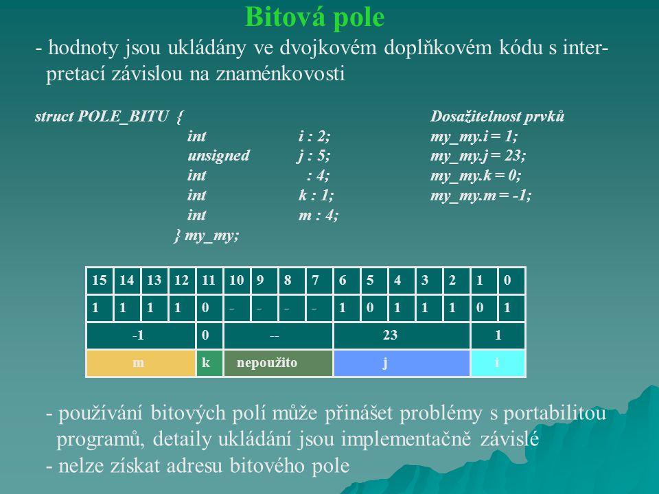 Bitová pole - hodnoty jsou ukládány ve dvojkovém doplňkovém kódu s inter- pretací závislou na znaménkovosti struct POLE_BITU {Dosažitelnost prvků inti