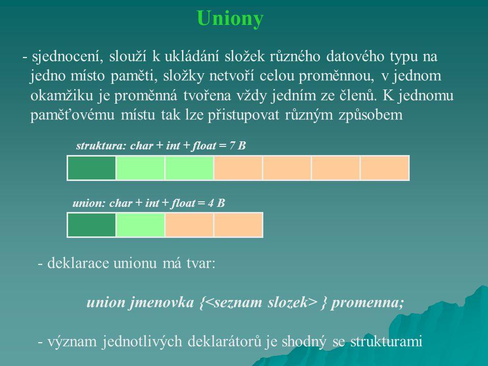 Uniony - sjednocení, slouží k ukládání složek různého datového typu na jedno místo paměti, složky netvoří celou proměnnou, v jednom okamžiku je proměn