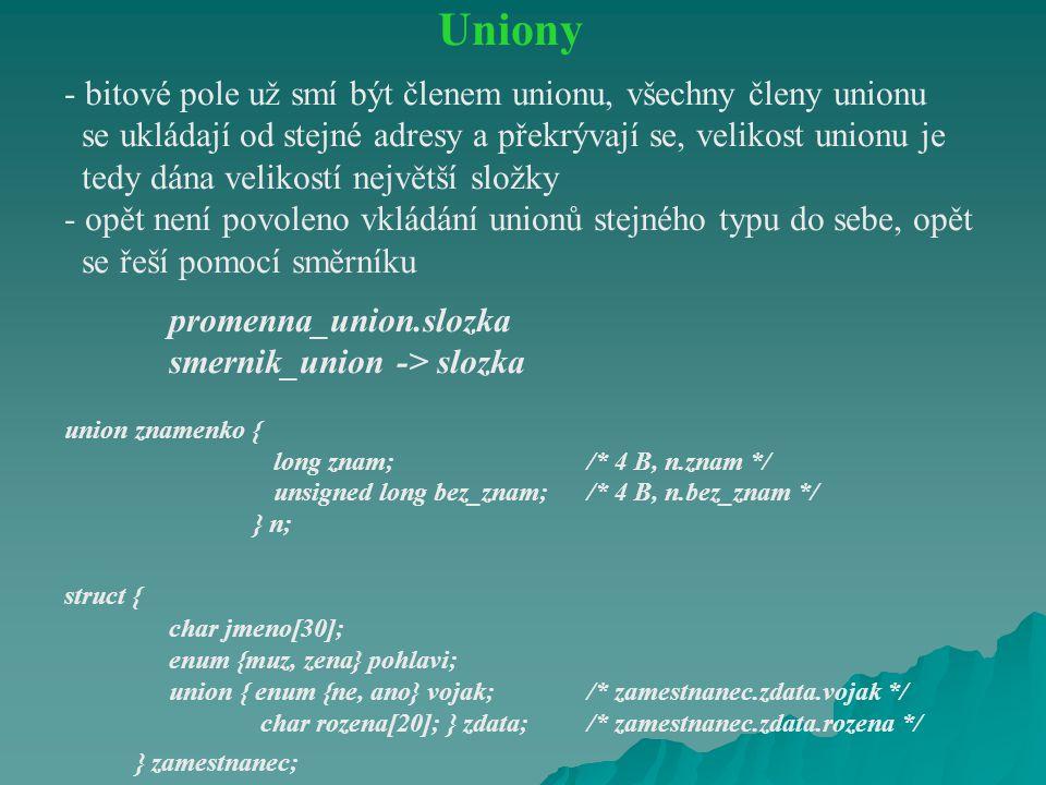 Uniony - bitové pole už smí být členem unionu, všechny členy unionu se ukládají od stejné adresy a překrývají se, velikost unionu je tedy dána velikos