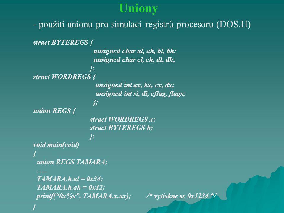 - použití unionu pro simulaci registrů procesoru (DOS.H) struct BYTEREGS { unsigned char al, ah, bl, bh; unsigned char cl, ch, dl, dh; }; struct WORDR