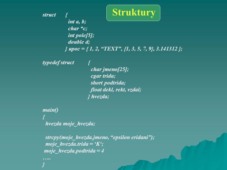 "struct{ int a, b; char *c; int pole[5]; double d; } upoc = { 1, 2, ""TEXT"", {1, 3, 5, 7, 9}, 3.141312 }; typedef struct{ char jmeno[25]; cgar trida; sh"