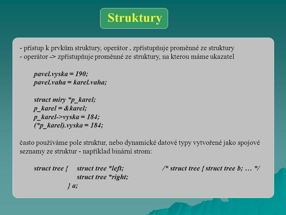 Struktury - přístup k prvkům struktury, operátor. zpřístupňuje proměnné ze struktury - operátor -> zpřístupňuje proměnné ze struktury, na kterou máme