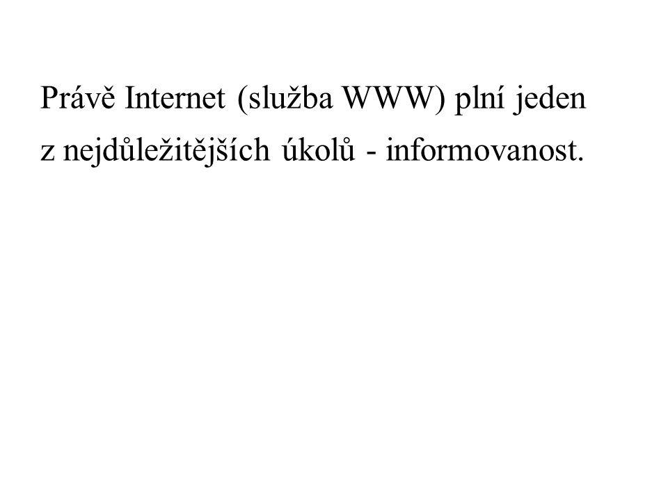 Právě Internet (služba WWW) plní jeden z nejdůležitějších úkolů - informovanost.