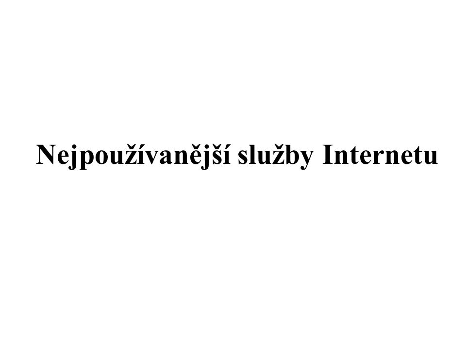 Nejpoužívanější služby Internetu