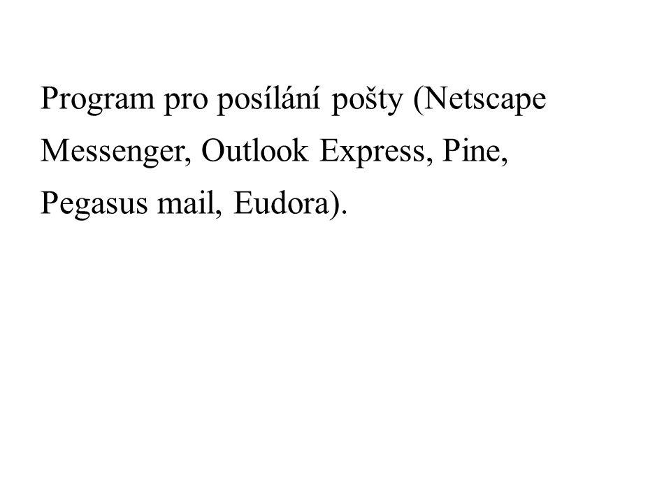 Program pro posílání pošty (Netscape Messenger, Outlook Express, Pine, Pegasus mail, Eudora).