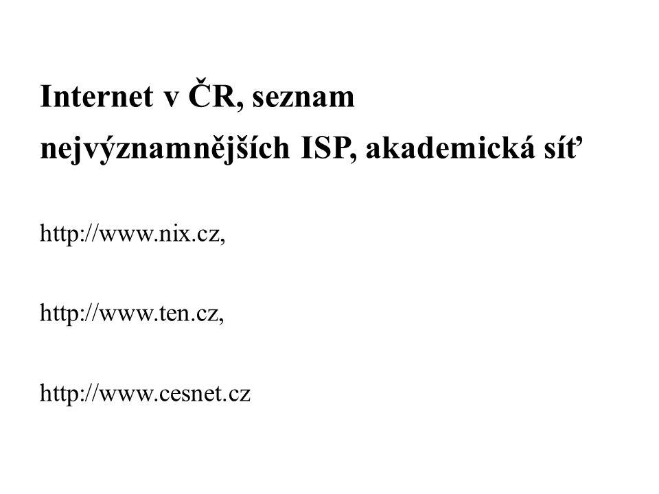 Internet v ČR, seznam nejvýznamnějších ISP, akademická síť http://www.nix.cz, http://www.ten.cz, http://www.cesnet.cz