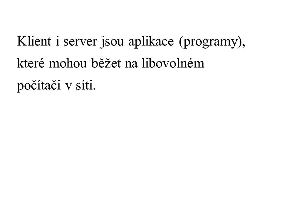 Klient i server jsou aplikace (programy), které mohou běžet na libovolném počítači v síti.