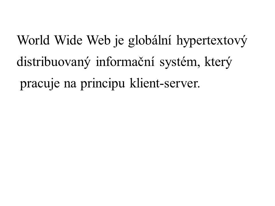 World Wide Web je globální hypertextový distribuovaný informační systém, který pracuje na principu klient-server.