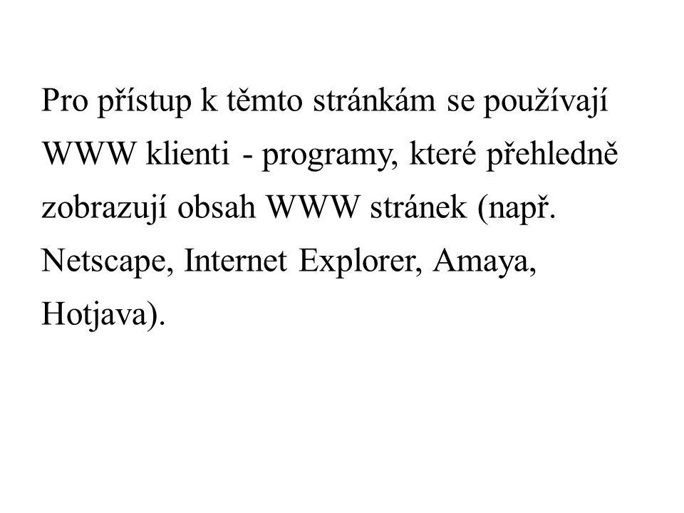 Pro přístup k těmto stránkám se používají WWW klienti - programy, které přehledně zobrazují obsah WWW stránek (např.