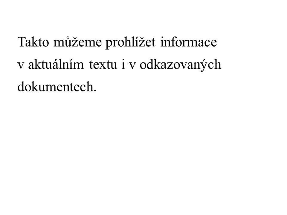 Takto můžeme prohlížet informace v aktuálním textu i v odkazovaných dokumentech.