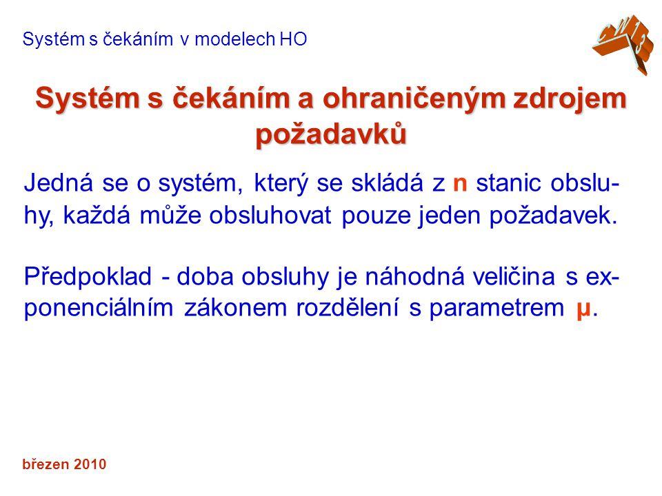 březen 2010 Systém s čekáním a ohraničeným zdrojem požadavků Systém s čekáním v modelech HO Jedná se o systém, který se skládá z n stanic obslu- hy, každá může obsluhovat pouze jeden požadavek.