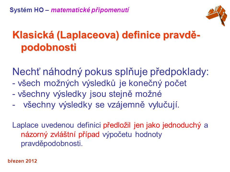 březen 2012 Klasická (Laplaceova) definice pravdě- podobnosti Nechť náhodný pokus splňuje předpoklady: - všech možných výsledků je konečný počet - všechny výsledky jsou stejně možné - všechny výsledky se vzájemně vylučují.