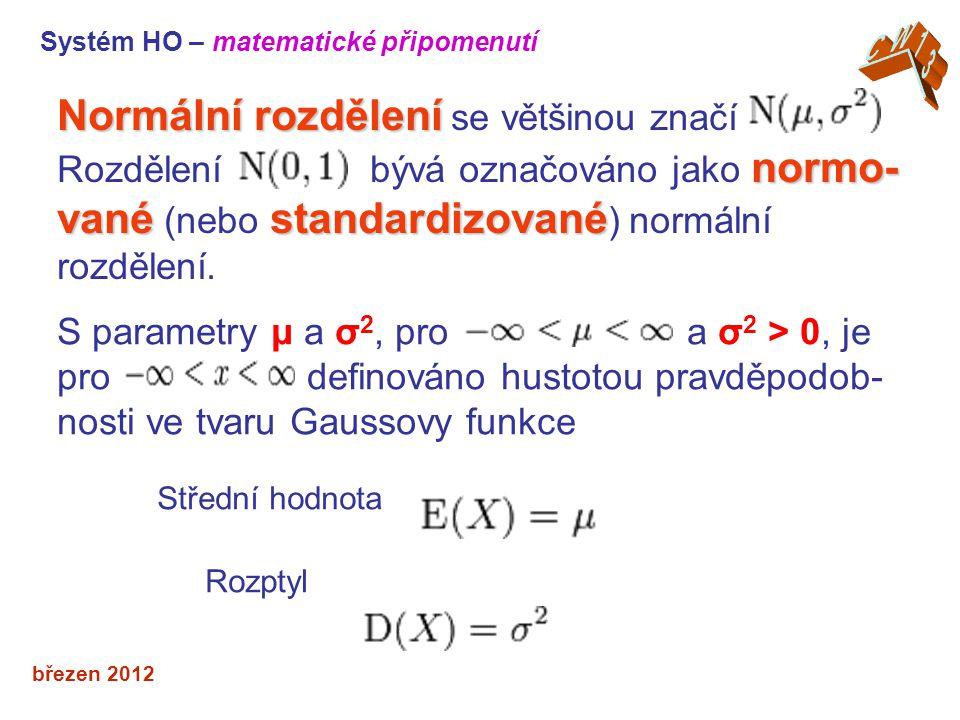 Střední hodnota Rozptyl březen 2012 Normální rozdělení Normální rozdělení se většinou značí normo- vanéstandardizované Rozdělení bývá označováno jako normo- vané (nebo standardizované ) normální rozdělení.