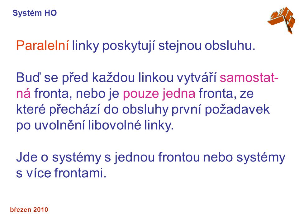 březen 2010 Paralelní linky poskytují stejnou obsluhu.
