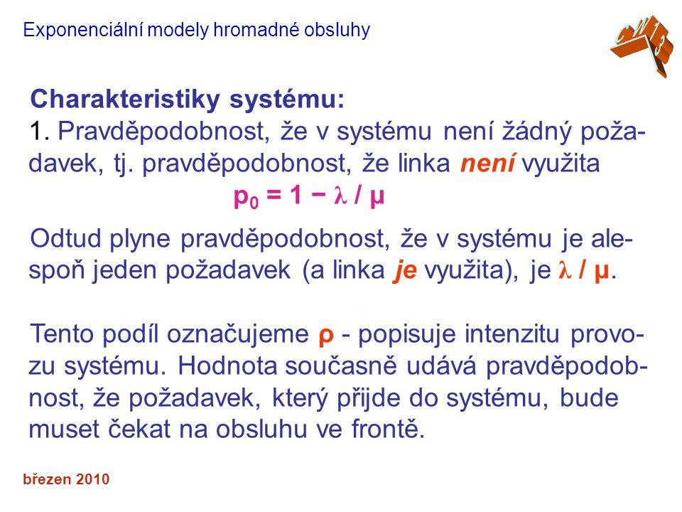 březen 2010 Exponenciální modely hromadné obsluhy Charakteristiky systému: 1.