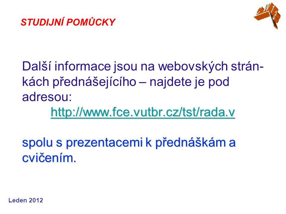 Leden 2012 http://www.fce.vutbr.cz/tst/rada.v http://www.fce.vutbr.cz/tst/rada.v spolu s prezentacemi k přednáškám a cvičením.