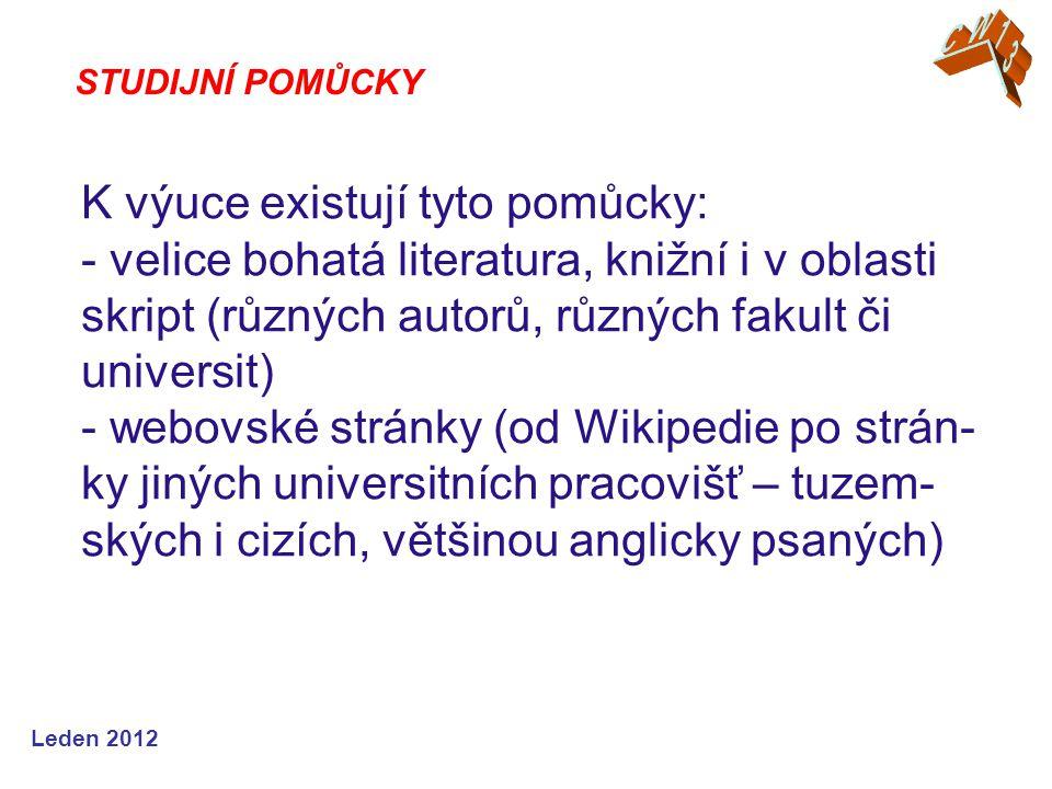 Leden 2012 K výuce existují tyto pomůcky: - velice bohatá literatura, knižní i v oblasti skript (různých autorů, různých fakult či universit) - webovské stránky (od Wikipedie po strán- ky jiných universitních pracovišť – tuzem- ských i cizích, většinou anglicky psaných) STUDIJNÍ POMŮCKY