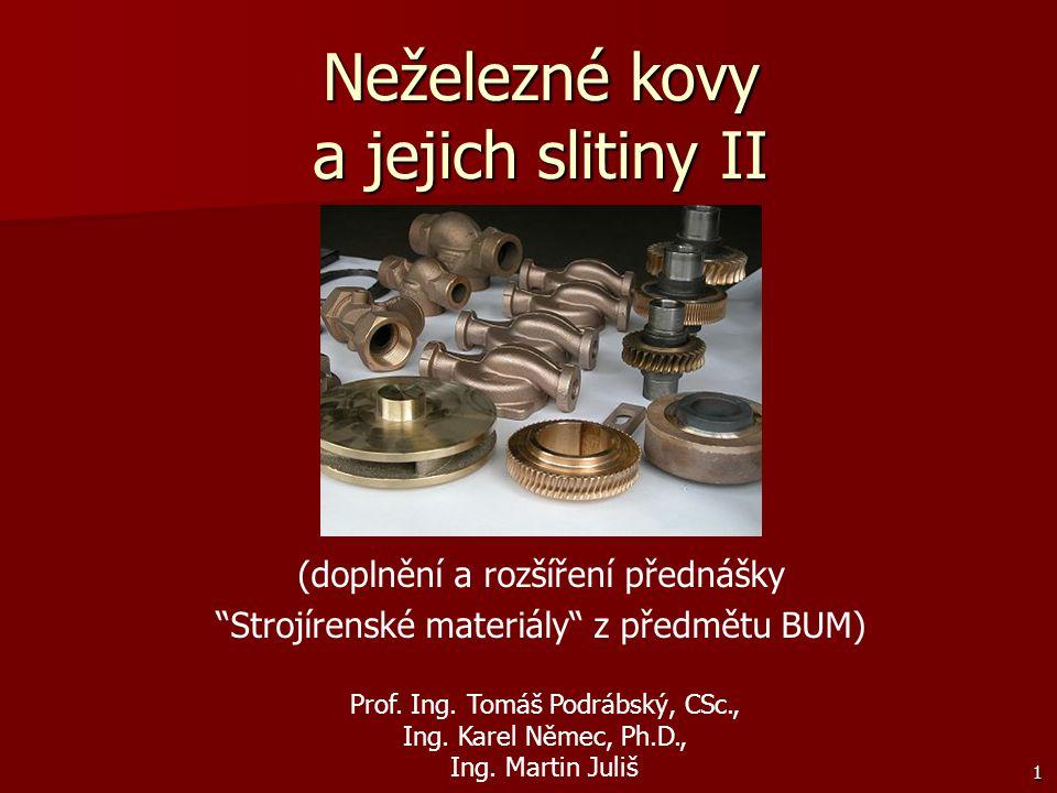 """1 Neželezné kovy a jejich slitiny II Prof. Ing. Tomáš Podrábský, CSc., Ing. Karel Němec, Ph.D., Ing. Martin Juliš (doplnění a rozšíření přednášky """"Str"""