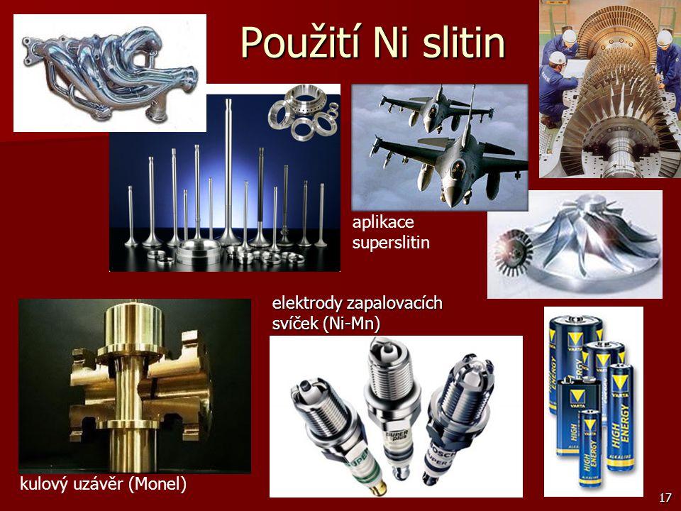 17 Použití Ni slitin kulový uzávěr (Monel) aplikace superslitin elektrody zapalovacích svíček (Ni-Mn)