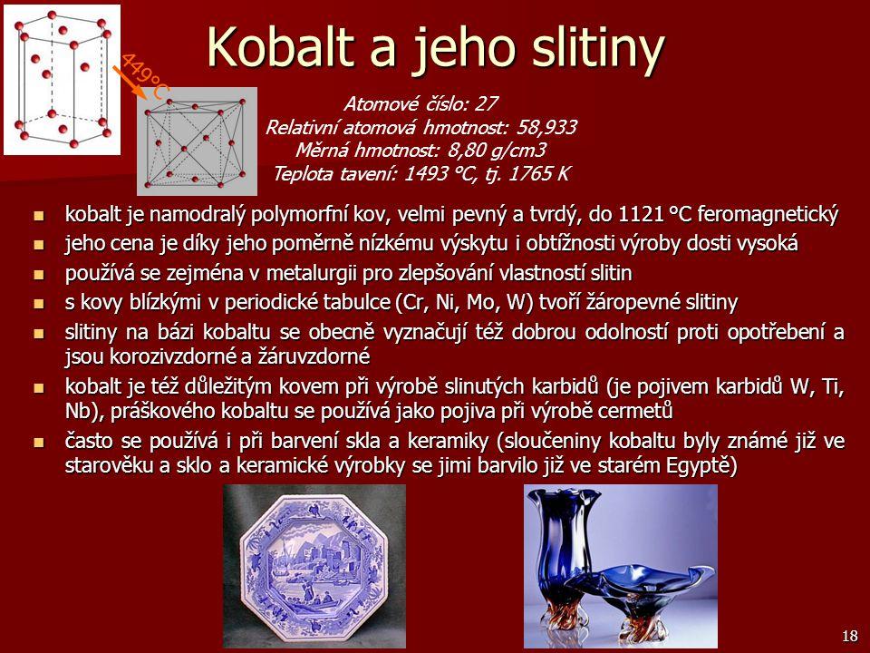 18 Kobalt a jeho slitiny kobalt je namodralý polymorfní kov, velmi pevný a tvrdý, do 1121 °C feromagnetický kobalt je namodralý polymorfní kov, velmi