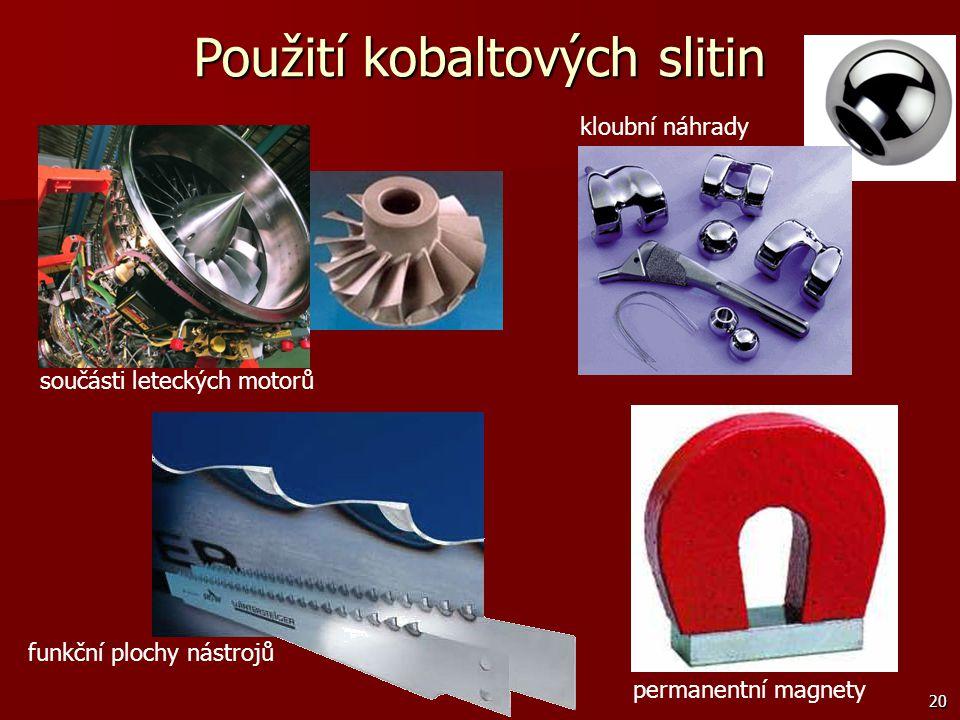 20 Použití kobaltových slitin součásti leteckých motorů permanentní magnety kloubní náhrady funkční plochy nástrojů