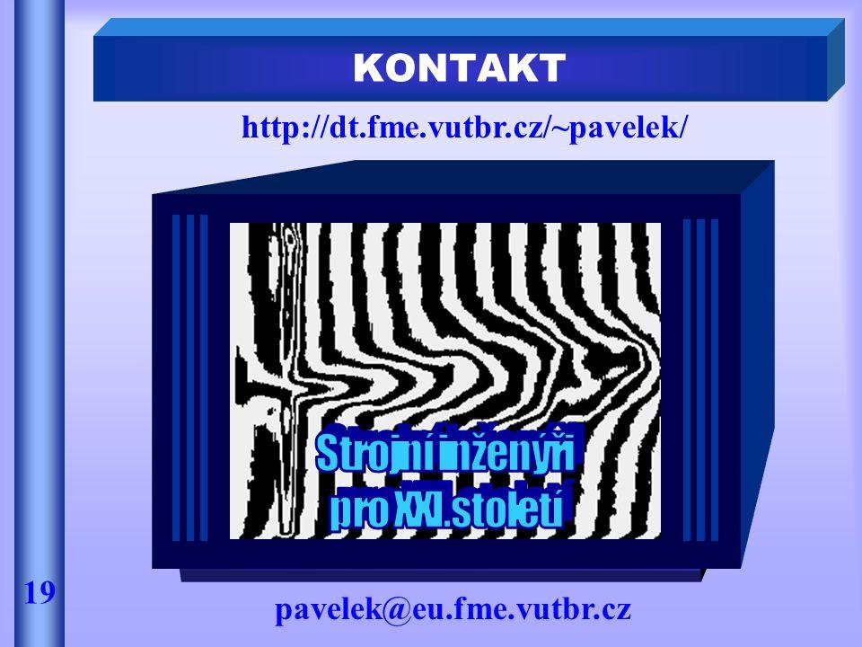 KONTAKT 19 http://dt.fme.vutbr.cz/~pavelek/ pavelek@eu.fme.vutbr.cz