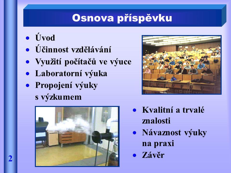 Osnova příspěvku 2  Úvod  Účinnost vzdělávání  Využití počítačů ve výuce  Laboratorní výuka  Propojení výuky s výzkumem  Kvalitní a trvalé znalo