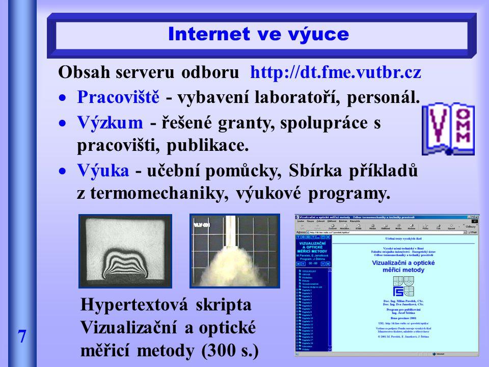 Internet ve výuce 7 Obsah serveru odboru http://dt.fme.vutbr.cz  Pracoviště - vybavení laboratoří, personál.  Výzkum - řešené granty, spolupráce s p