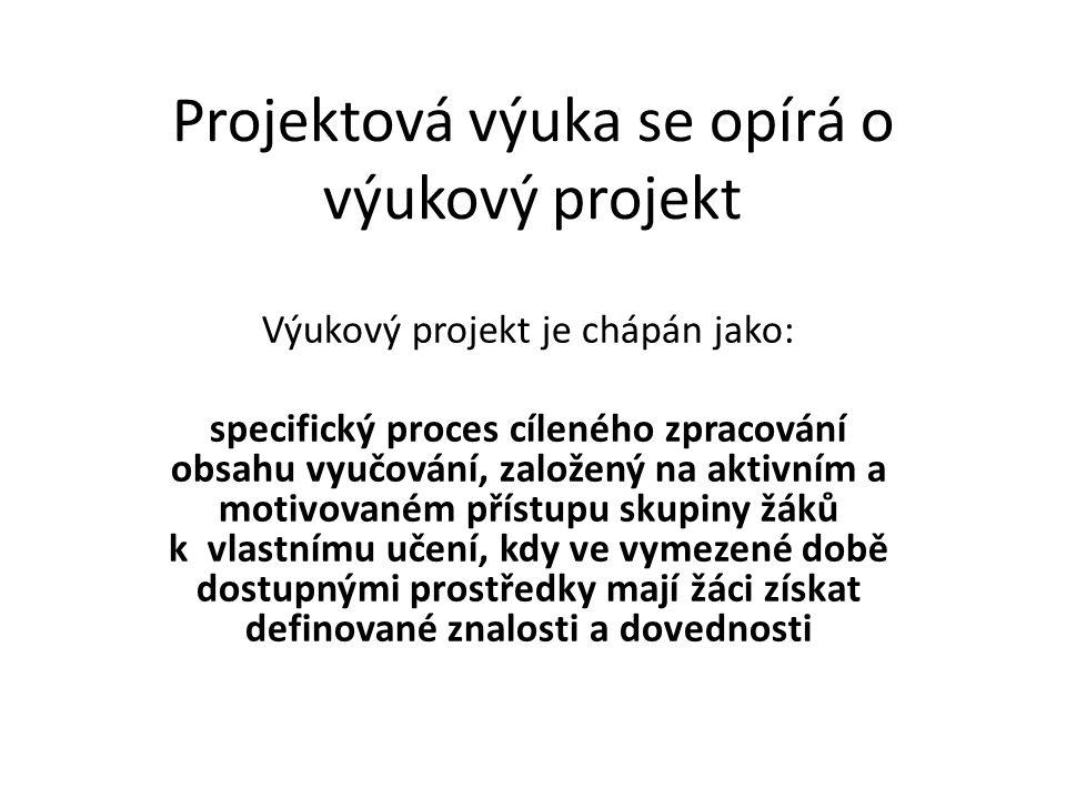 Projektová výuka se opírá o výukový projekt Výukový projekt je chápán jako: specifický proces cíleného zpracování obsahu vyučování, založený na aktivn