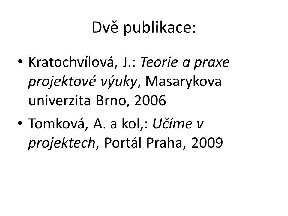 Dvě publikace: Kratochvílová, J.: Teorie a praxe projektové výuky, Masarykova univerzita Brno, 2006 Tomková, A. a kol,: Učíme v projektech, Portál Pra