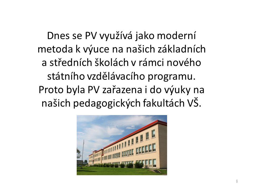 8 Dnes se PV využívá jako moderní metoda k výuce na našich základních a středních školách v rámci nového státního vzdělávacího programu. Proto byla PV