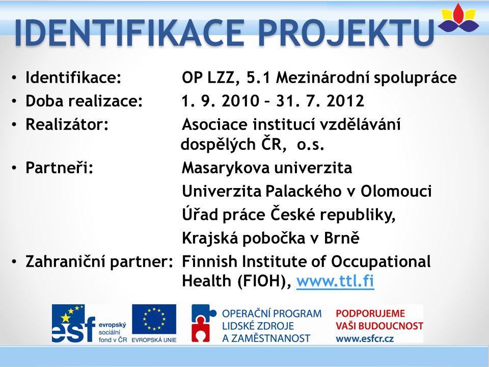 IDENTIFIKACE PROJEKTU Identifikace: OP LZZ, 5.1 Mezinárodní spolupráce Doba realizace: 1. 9. 2010 – 31. 7. 2012 Realizátor: Asociace institucí vzděláv