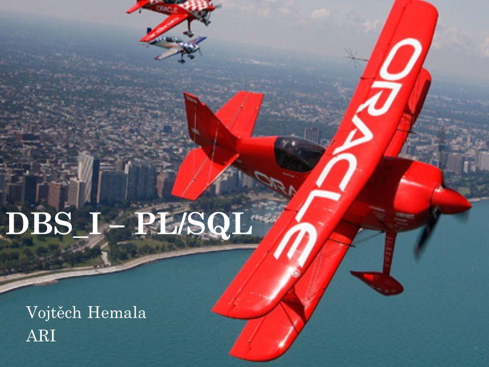 DBS_I – PL/SQL Vojtěch Hemala ARI
