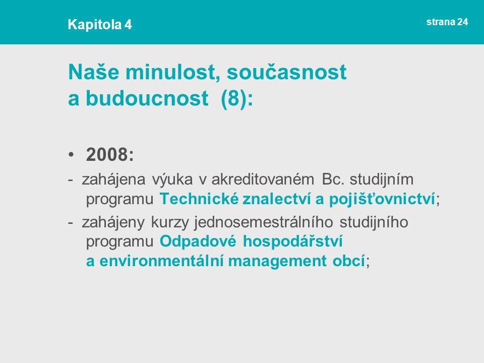 strana 24 Naše minulost, současnost a budoucnost (8): 2008: - zahájena výuka v akreditovaném Bc.