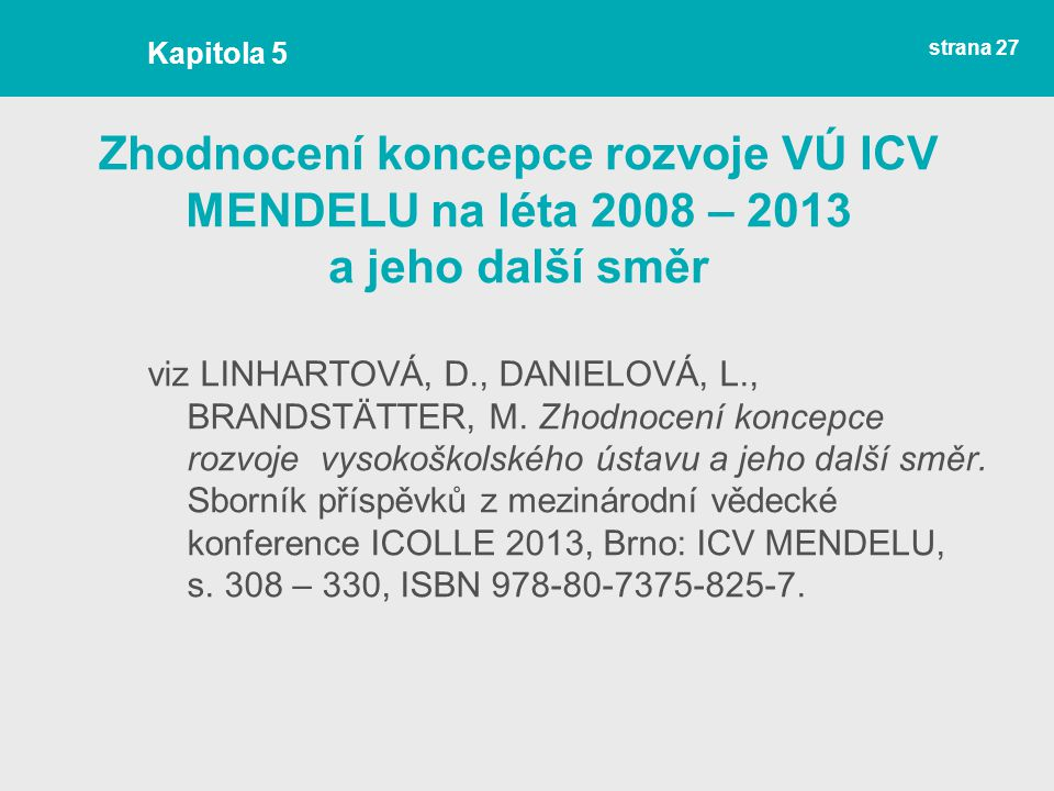 strana 27 Zhodnocení koncepce rozvoje VÚ ICV MENDELU na léta 2008 – 2013 a jeho další směr viz LINHARTOVÁ, D., DANIELOVÁ, L., BRANDSTÄTTER, M.